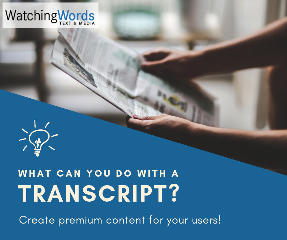Create added value by turning transcripts into premium content for your users