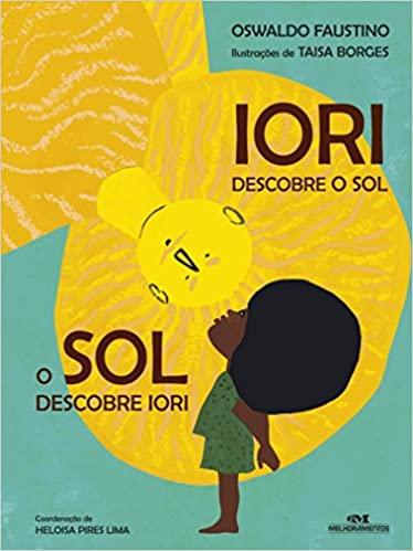 Iori descobre o sol, o sol descobre Iori - Oswaldo Faustino
