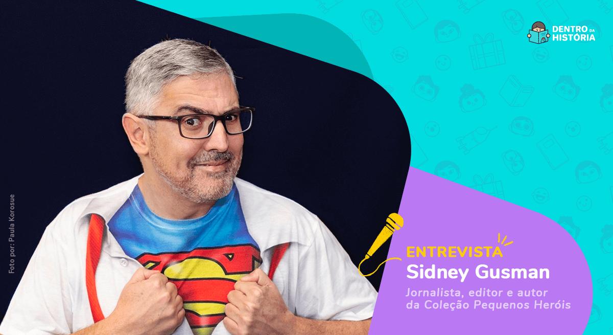 Entrevista com Sidney Gusman: Super-heróis e quadrinhos na infância