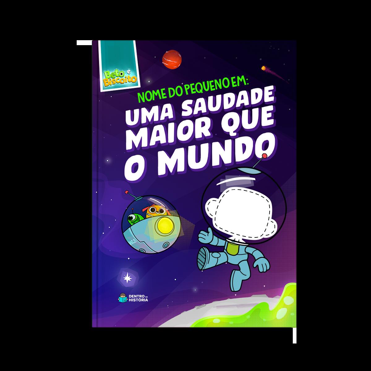 Uma Saudade Maior que o Mundo    Livro Infantil Personalizado