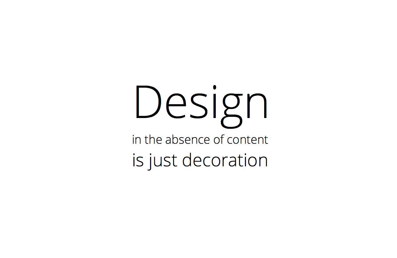 Design in the absence of content is just decoration