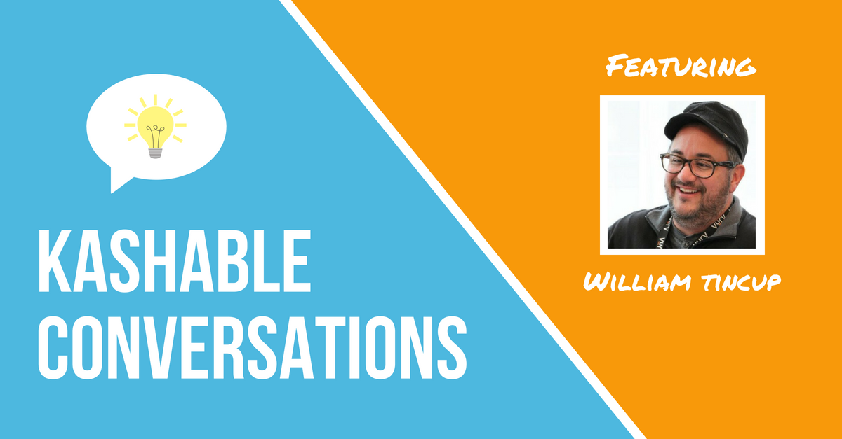 Kashable Conversations: Featuring William Tincup