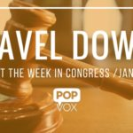 POPVOX Gavel Down_Closing Out the Week in Congress_Jan_4_8_2016