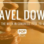 POPVOX Gavel Down_Closing Out the Week in Congress_Feb_29_Mar_4_2016