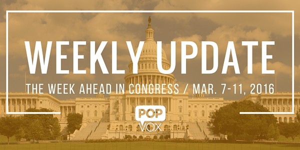 POPVOX Weekly Update_The Week Ahead in Congress_March_7_11_2016