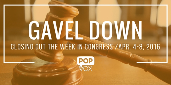 POPVOX Gavel Down_Closing Out the Week in Congress_Apr_4_8_2016