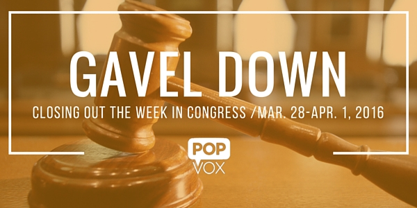 POPVOX Gavel Down_Closing Out the Week in Congress_Mar_28_Apr_1_2016