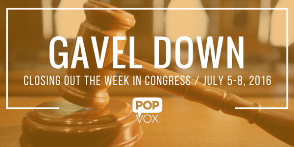 POPVOX Gavel Down_Closing Out the Week in Congress 7/5-8
