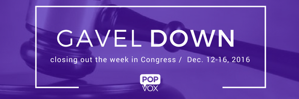 POPVOX Gavel Down_Closing Out the Week in Congress Dec. 12-16, 2016