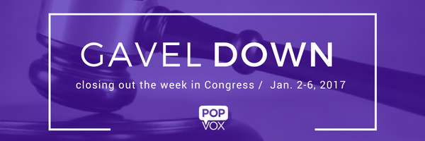 POPVOX Gavel Down_Closing Out the Week in Congress Jan. 2-6, 2017