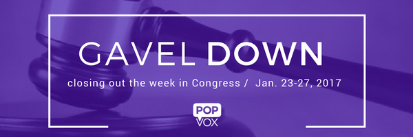 POPVOX Gavel Down Closing out the Week in Congress Jan. 23-27, 2017