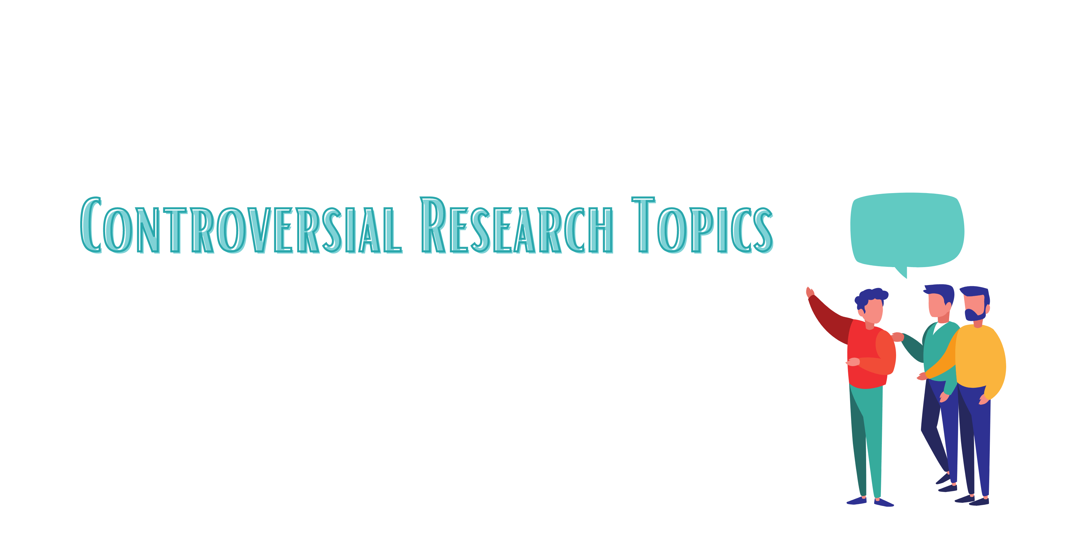Controversial Research Topics