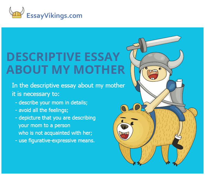 descriptive essay of my mother When asked to write a descriptive essay about my mother, which are the points to highlight how about focusing on her strengths, personal attributes and skills.