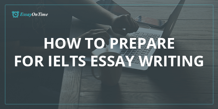 How To Prepare For IELTS Essay Writing