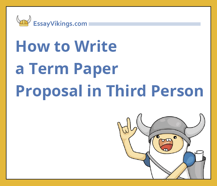 How to Write a Term Paper Proposal in Third Person