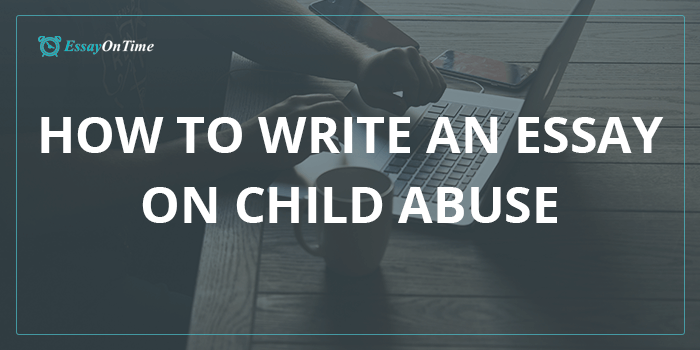 How To Write An Essay On Child Abuse