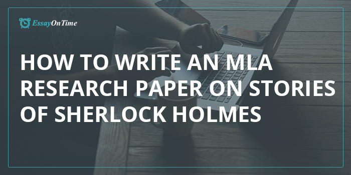 How to Write an MLA Research Paper on Stories of Sherlock Holmes