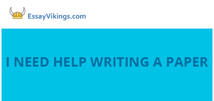 i need help writing a paper essayvikings can help you  reed this post if you need help writing a paper
