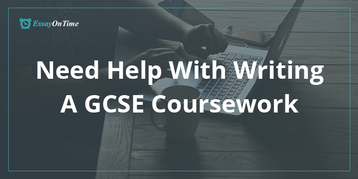 What To Do If You Need Help With Writing A GCSE Coursework