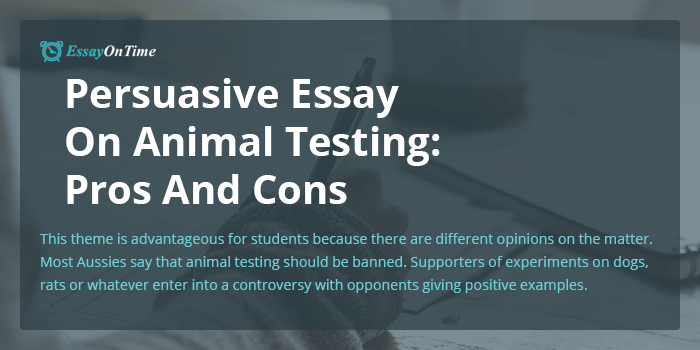 Persuasive Essay On Animal Testing Pros And Cons  Essayontimecomau Persuasive Essay On Animal Testing Pros And Cons Proposal Essay Topic Ideas also Persuasive Essay Examples High School About English Language Essay