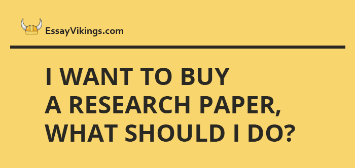 I Want To Buy A Research Paper, What Should I Do?