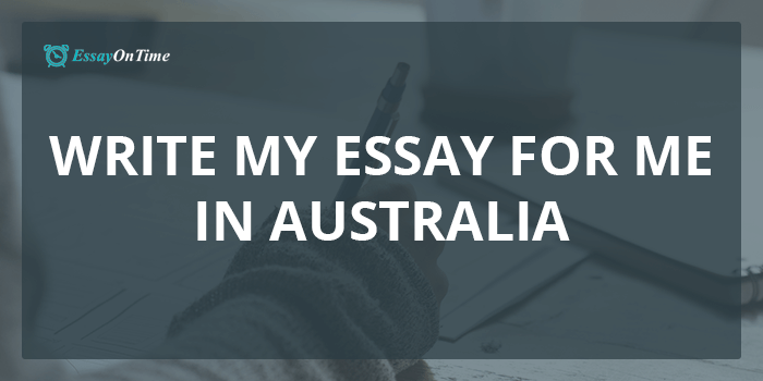 write my essay for me in essayontime com au write my essay for me in