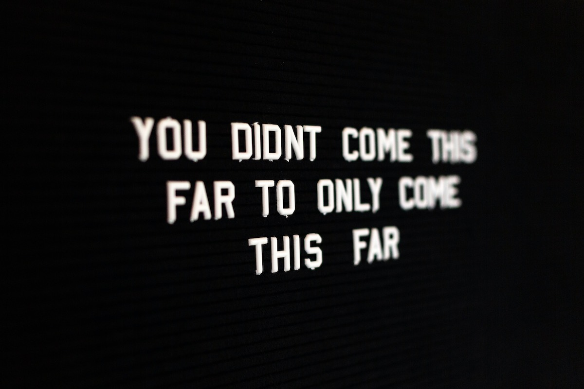 quote on board you didn't come this far to only come this far.jpg