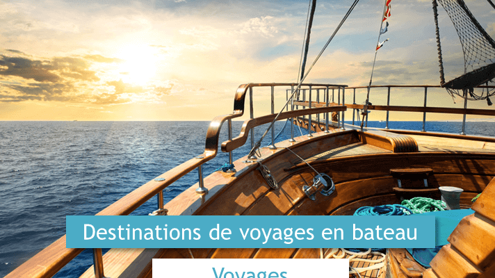 destinations de voyages en bateau