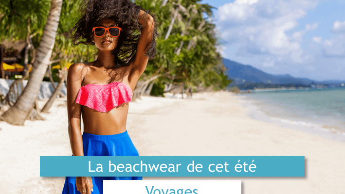 La beachwear de cet été