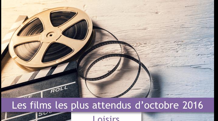 les-films-les-plus-attendus-doctobre-2016-loisirs-et-privileges