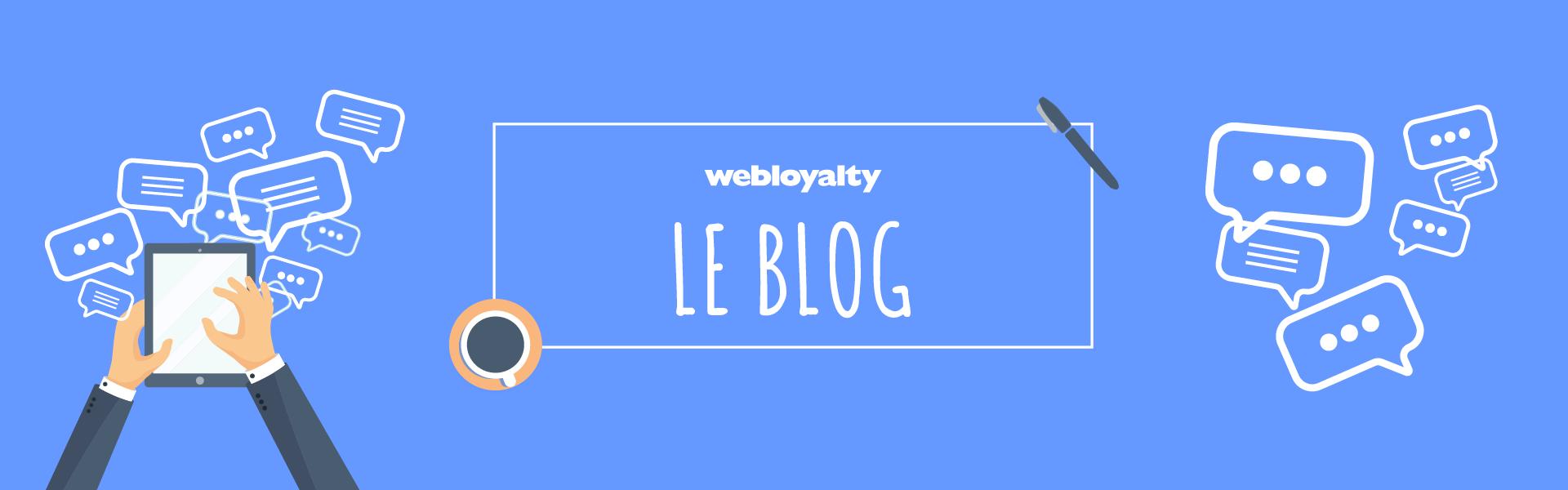 Bienvenue sur le Blog de Webloyalty