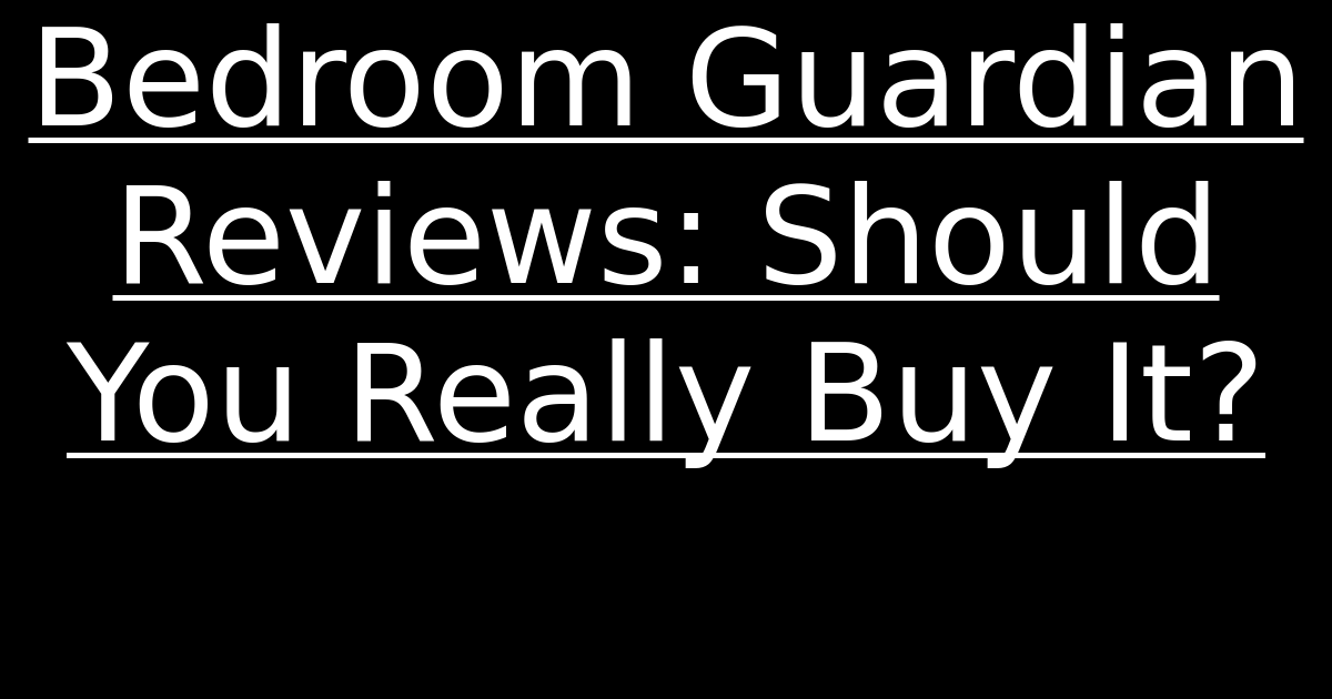 Bedroom Guardian Reviews: Should You Really Buy It? | Gabriella Tommasiu0027s  Blog | Bloopist