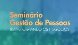 Seminário Gestão de Pessoas Transformando os Negócios