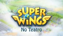 Super Wings no Teatro
