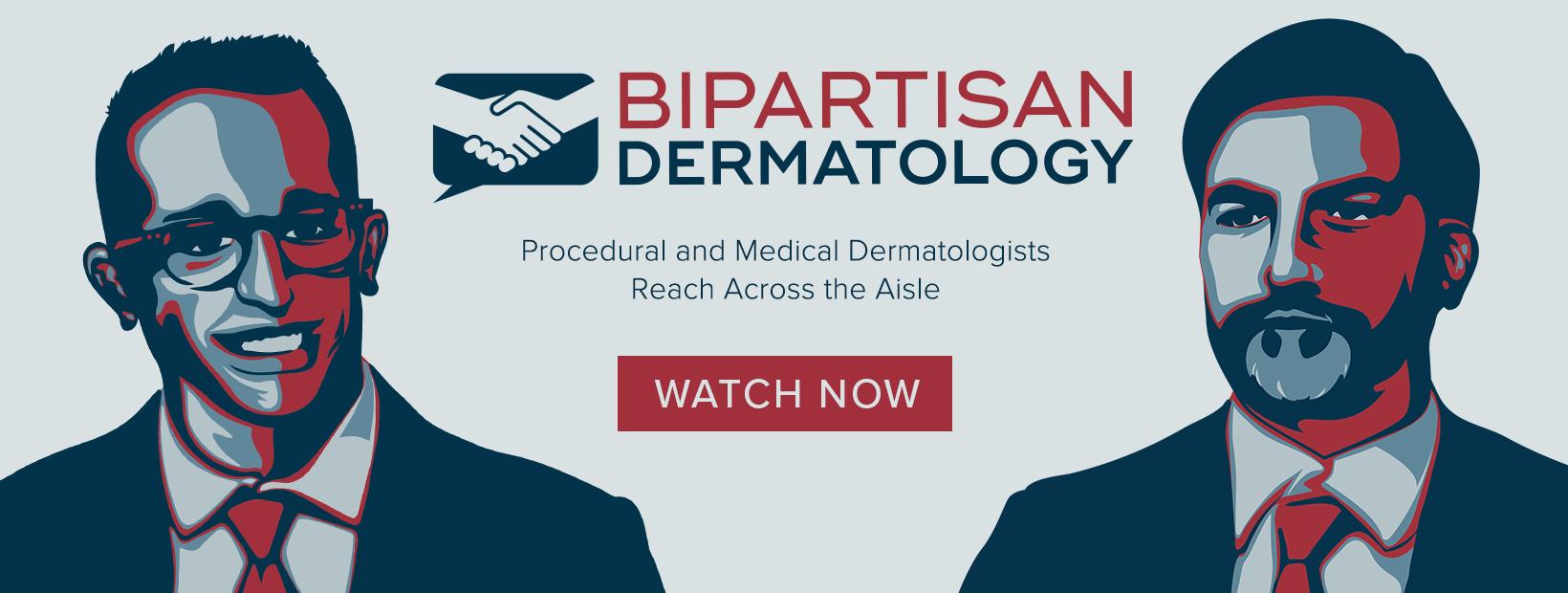Bipartisan Dermatology