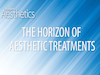 The Horizon of Aesthetic Treatments