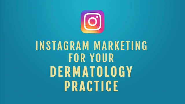 Instagram Marketing for Your Dermatology Practice