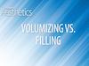 Volumizing vs. Filling