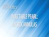 Injectable Pearl: Microcannulas