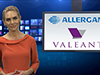 DermwireTV — Valeant Ups Allergan Bid, Nestle Buys Injectables, and Allergan Makes Its Case