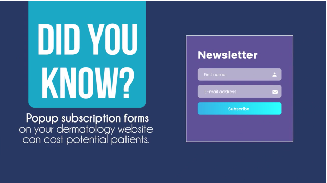 Popup Subscription Forms: Could They be Costing you Potential Patients?
