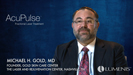 Michael H. Gold, MD on AcuPulse