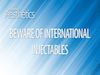 Beware of International Injectables