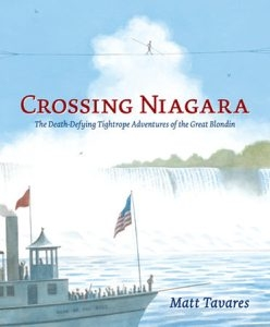 Books in Brief: 'Crossing Niagara: The Death-Defying Tightrope Adventures of the Great Blondin by Matt Tavares'