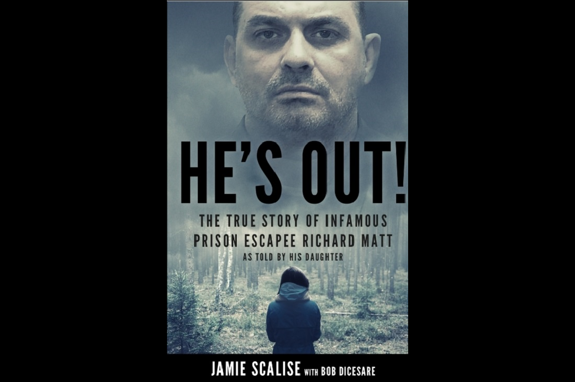 'He's Out,' is a new book by North Tonawanda resident Jamie Scalise about her father, Richard W. Matt, a murderer who escaped from state prison in 2015 and was shot dead by a police officer.