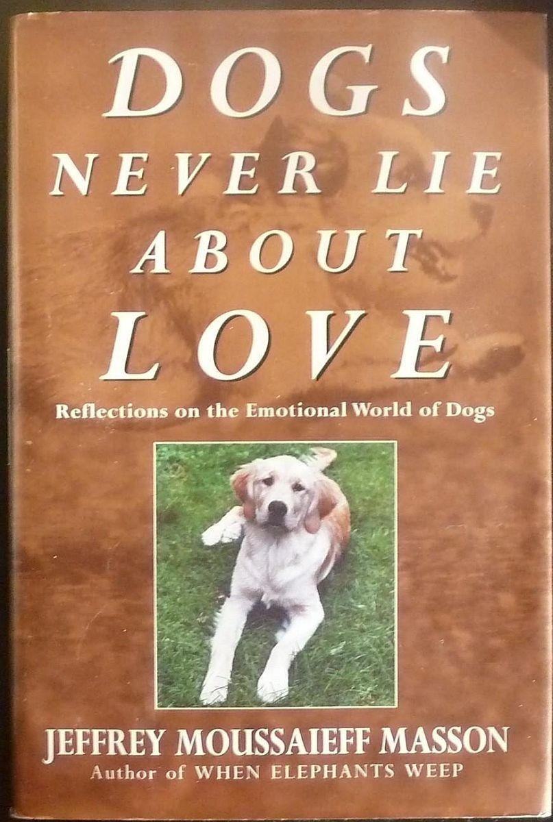 Dogs Never Lie About Love by Jeffrey Moussaieff Masson HC w/DJ 1997