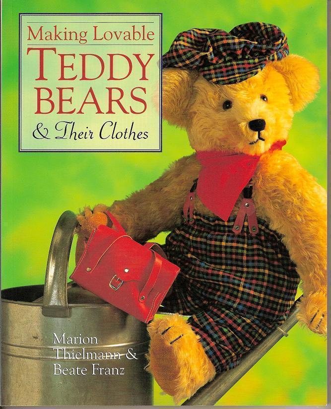 Making Lovable Teddy Bears & Their Clothes Marion Thielmann