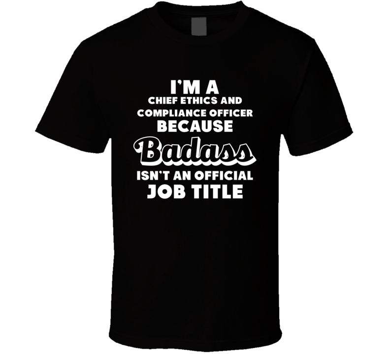 I 39 m a chief ethics and compliance officer badass job funny t shirt t shirts - Ethics compliance officer ...