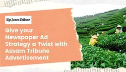 Give your Newspaper Ad Strategy a Twist with Assam Tribune Advertisement