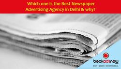 Which one is the Best Newspaper Advertising Agency in Delhi & why?